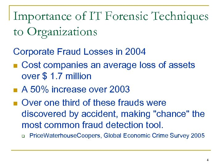 Importance of IT Forensic Techniques to Organizations Corporate Fraud Losses in 2004 n Cost