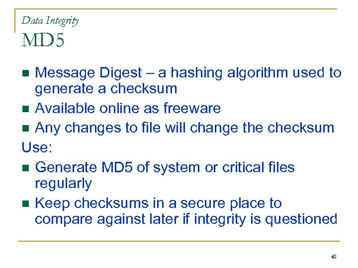 Data Integrity MD 5 Message Digest – a hashing algorithm used to generate a