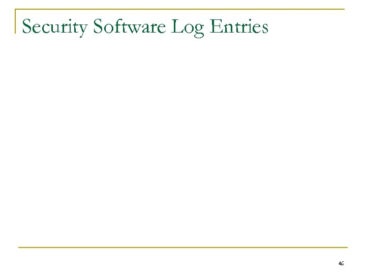 Security Software Log Entries 46