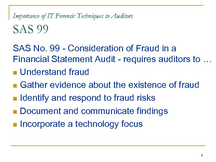 Importance of IT Forensic Techniques to Auditors SAS 99 SAS No. 99 - Consideration