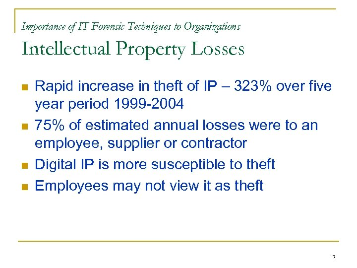 Importance of IT Forensic Techniques to Organizations Intellectual Property Losses n n Rapid increase