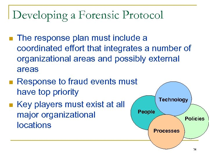 Developing a Forensic Protocol n n n The response plan must include a coordinated
