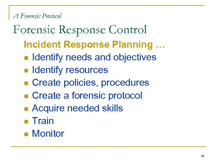 A Forensic Protocol Forensic Response Control Incident Response Planning … n Identify needs and