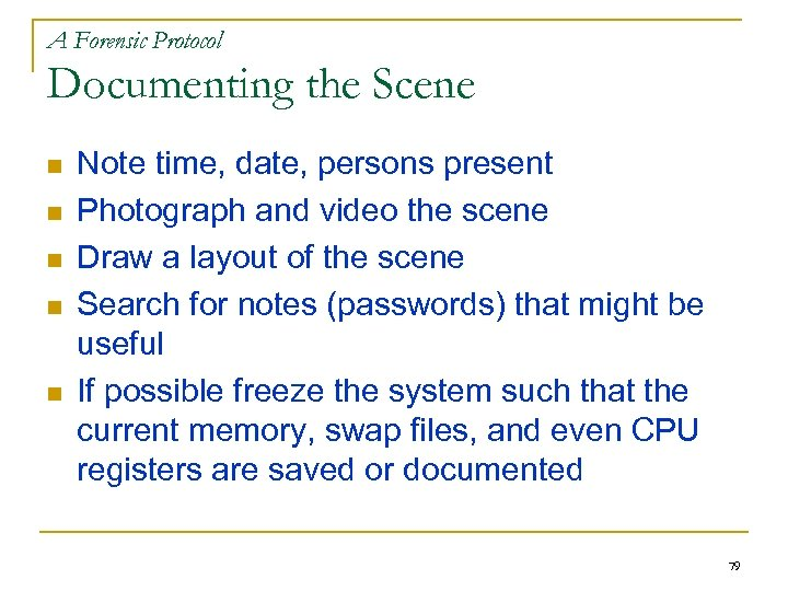 A Forensic Protocol Documenting the Scene n n n Note time, date, persons present
