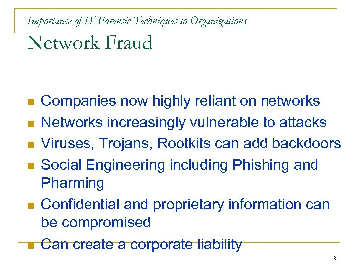 Importance of IT Forensic Techniques to Organizations Network Fraud n n n Companies now