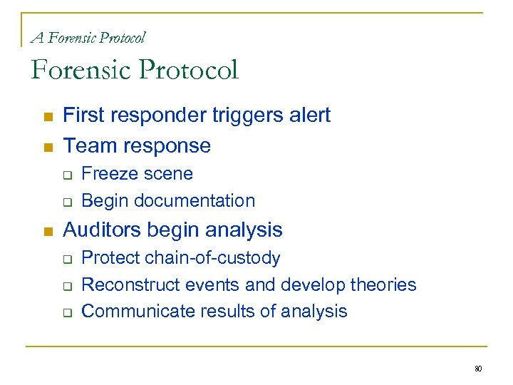 A Forensic Protocol n n First responder triggers alert Team response q q n