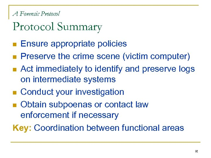A Forensic Protocol Summary Ensure appropriate policies n Preserve the crime scene (victim computer)
