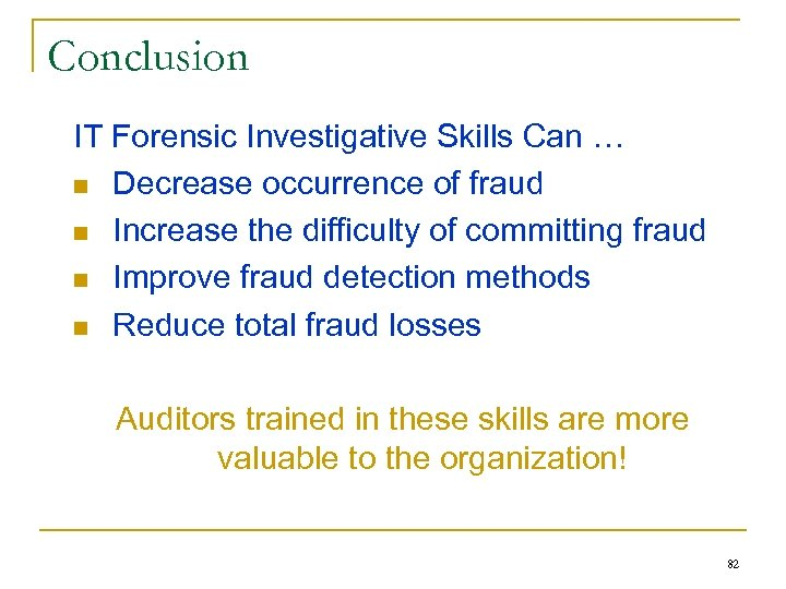 Conclusion IT Forensic Investigative Skills Can … n Decrease occurrence of fraud n Increase