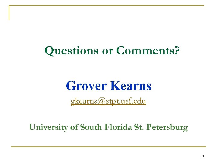 Questions or Comments? Grover Kearns gkearns@stpt. usf. edu University of South Florida St. Petersburg