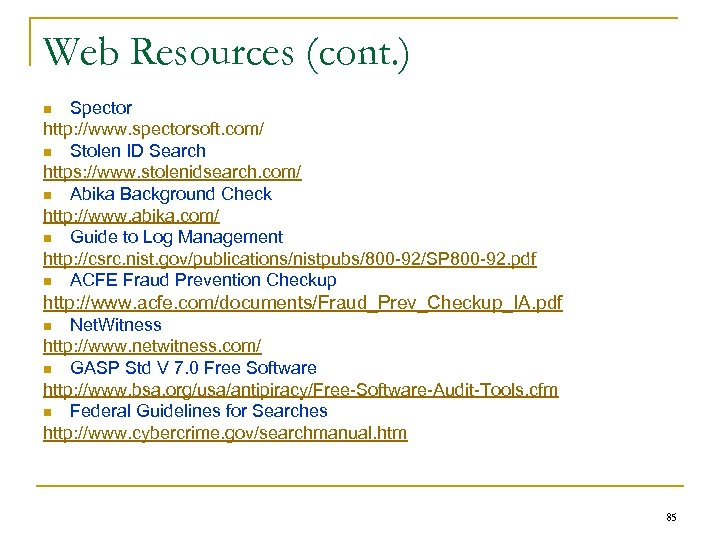 Web Resources (cont. ) Spector http: //www. spectorsoft. com/ n Stolen ID Search https: