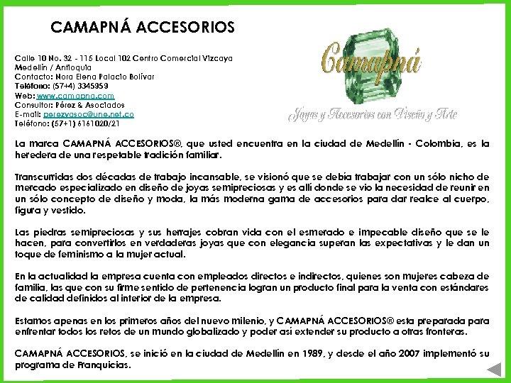 CAMAPNÁ ACCESORIOS Calle 10 No. 32 - 115 Local 102 Centro Comercial Vizcaya Medellín