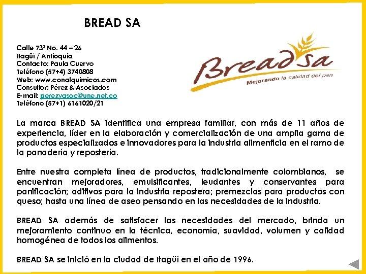 BREAD SA Calle 73ª No. 44 – 26 Itagüí / Antioquia Contacto: Paula Cuervo