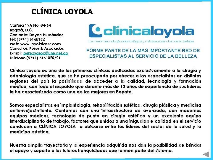 CLÍNICA LOYOLA Carrera 19 A No. 84 -64 Bogotá, D. C. Contacto: Dayan Hernández