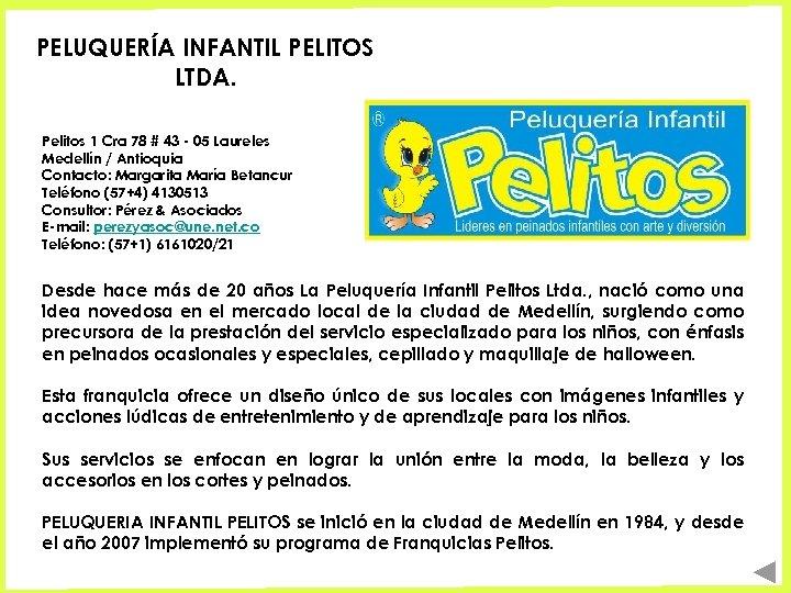 PELUQUERÍA INFANTIL PELITOS LTDA. Pelitos 1 Cra 78 # 43 - 05 Laureles Medellín