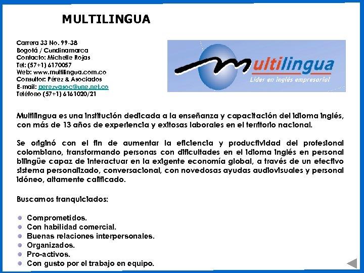 MULTILINGUA Carrera 33 No. 99 -38 Bogotá / Cundinamarca Contacto: Michelle Rojas Tel: (57+1)