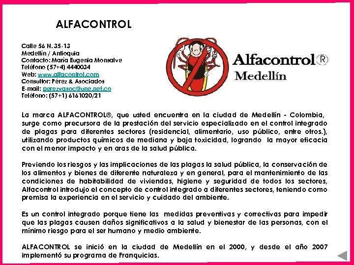 ALFACONTROL Calle 56 N. 35 -13 Medellín / Antioquia Contacto: María Eugenia Monsalve Teléfono
