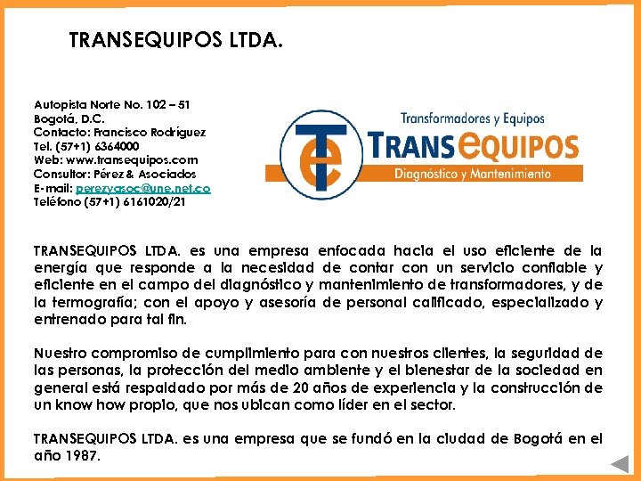 TRANSEQUIPOS LTDA. Autopista Norte No. 102 – 51 Bogotá, D. C. Contacto: Francisco Rodríguez