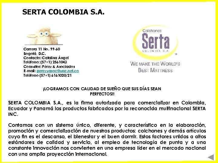 SERTA COLOMBIA S. A. Carrera 11 No. 99 -60 Bogotá, D. C. Contacto: Catalina