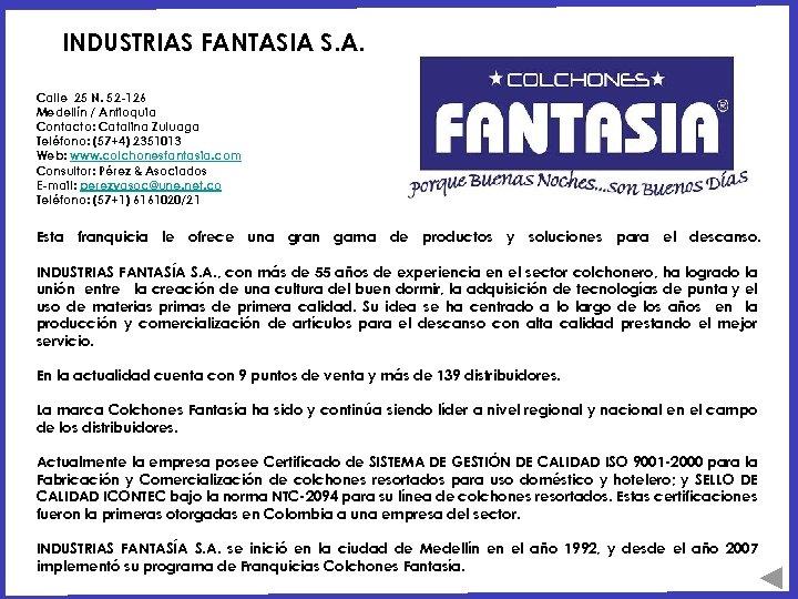 INDUSTRIAS FANTASIA S. A. Calle 25 N. 52 -126 Medellín / Antioquia Contacto: Catalina