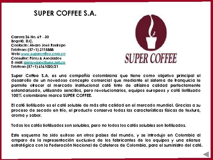 SUPER COFFEE S. A. Carrera 26 No. 69 - 30 Bogotá, D. C. Contacto: