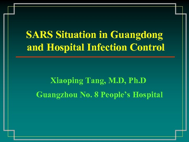 SARS Situation in Guangdong and Hospital Infection Control Xiaoping Tang, M. D, Ph. D