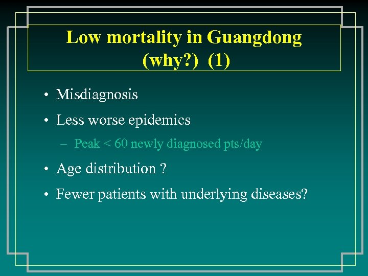 Low mortality in Guangdong (why? ) (1) • Misdiagnosis • Less worse epidemics –