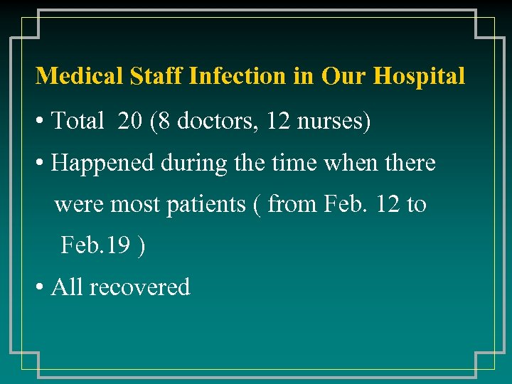Medical Staff Infection in Our Hospital • Total 20 (8 doctors, 12 nurses) •