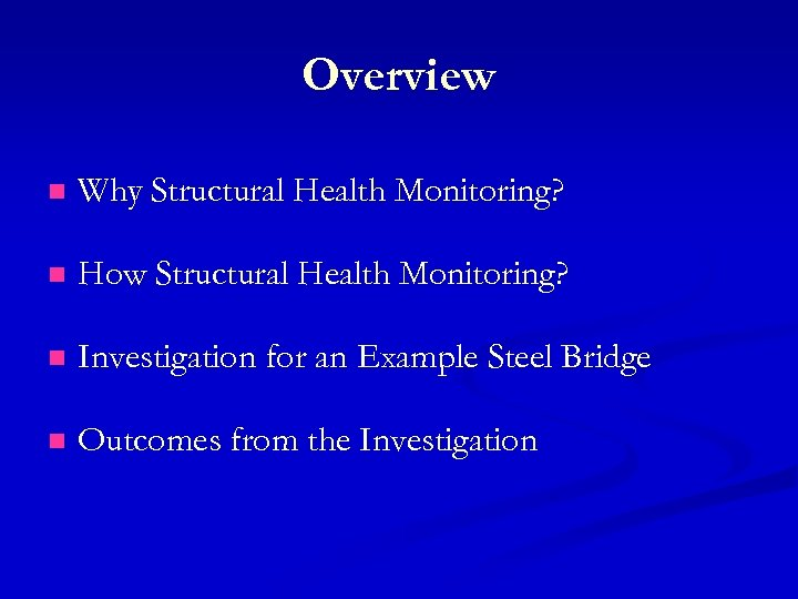 Overview n Why Structural Health Monitoring? n How Structural Health Monitoring? n Investigation for
