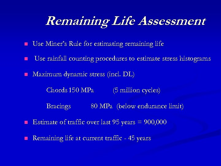 Remaining Life Assessment n n n Use Miner's Rule for estimating remaining life Use