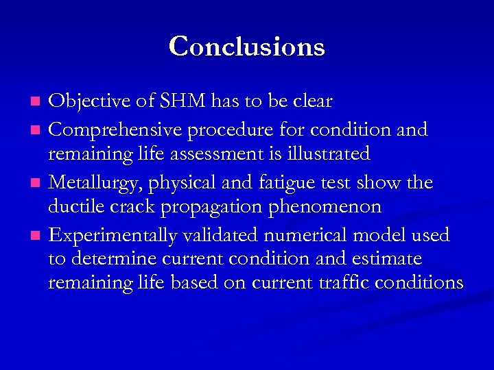 Conclusions Objective of SHM has to be clear n Comprehensive procedure for condition and
