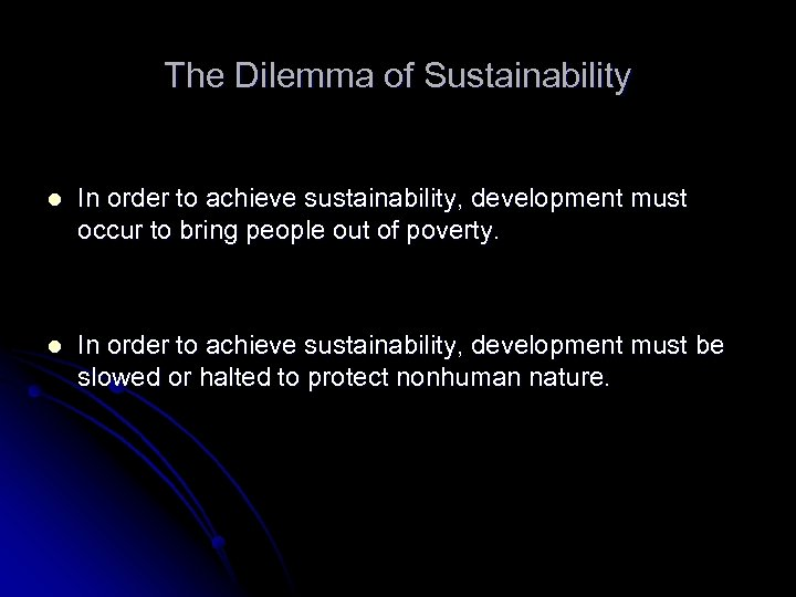 The Dilemma of Sustainability l In order to achieve sustainability, development must occur to