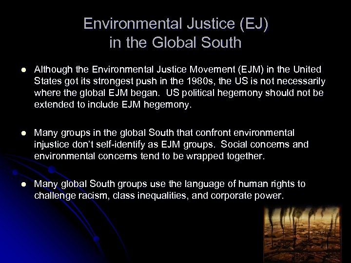 Environmental Justice (EJ) in the Global South l Although the Environmental Justice Movement (EJM)