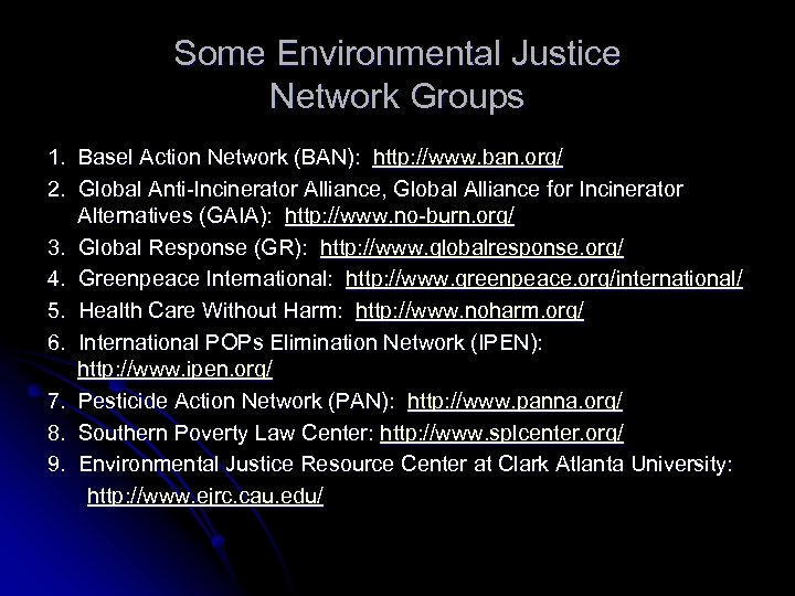 Some Environmental Justice Network Groups 1. Basel Action Network (BAN): http: //www. ban. org/