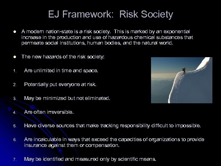 EJ Framework: Risk Society l A modern nation-state is a risk society. This is