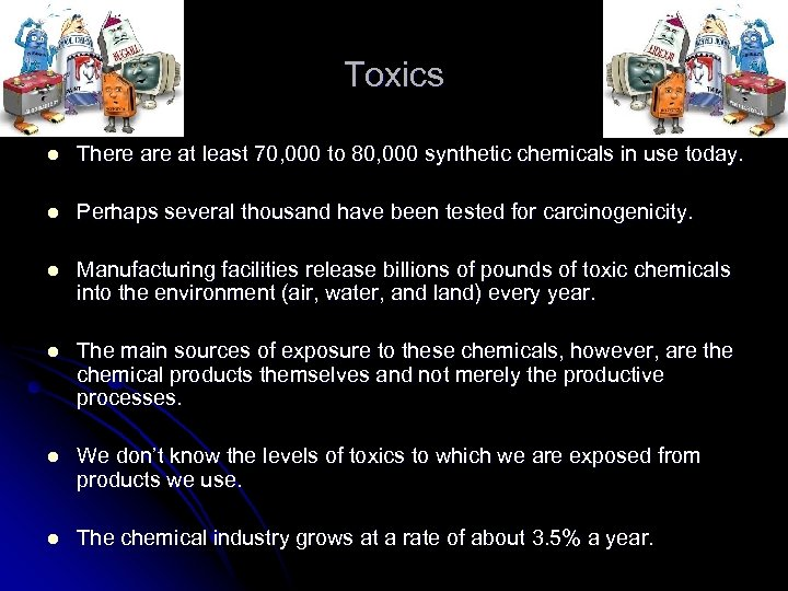 Toxics l There at least 70, 000 to 80, 000 synthetic chemicals in use
