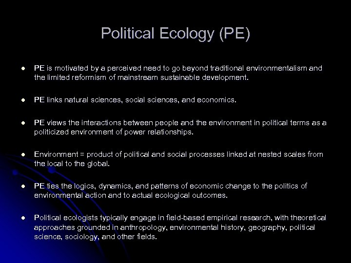 Political Ecology (PE) l PE is motivated by a perceived need to go beyond