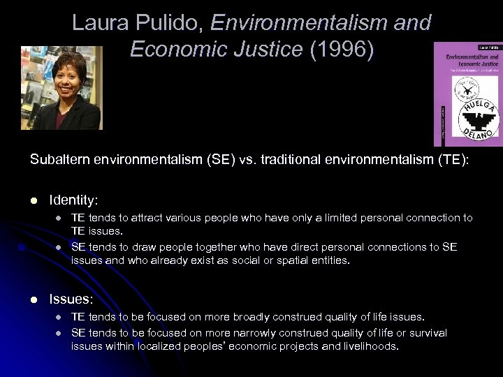 Laura Pulido, Environmentalism and Economic Justice (1996) Subaltern environmentalism (SE) vs. traditional environmentalism (TE):