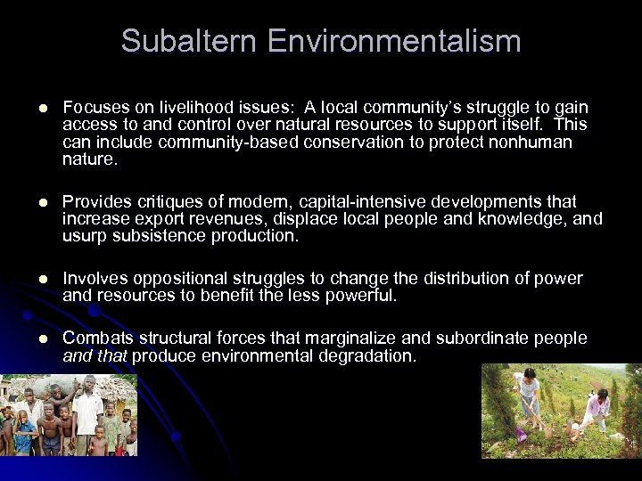 Subaltern Environmentalism l Focuses on livelihood issues: A local community's struggle to gain access