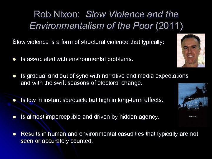 Rob Nixon: Slow Violence and the Environmentalism of the Poor (2011) Slow violence is