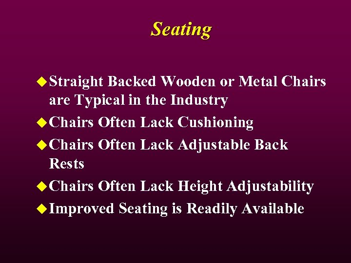Seating u Straight Backed Wooden or Metal Chairs are Typical in the Industry u