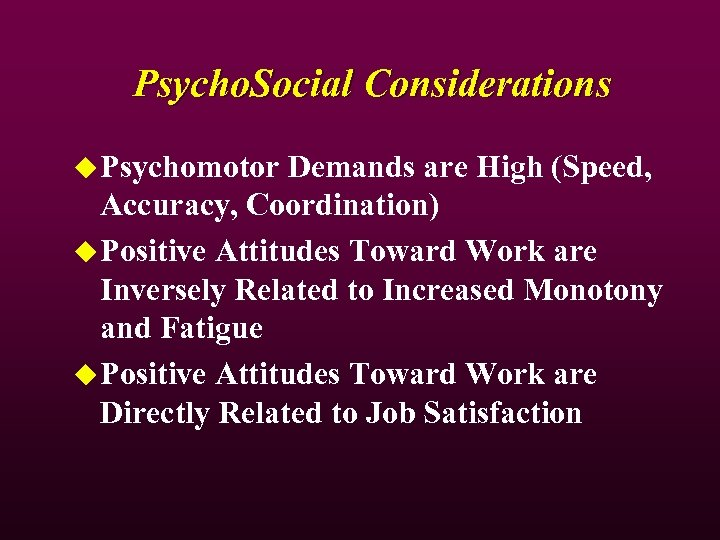 Psycho. Social Considerations u Psychomotor Demands are High (Speed, Accuracy, Coordination) u Positive Attitudes