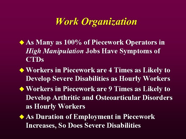 Work Organization u As Many as 100% of Piecework Operators in High Manipulation Jobs