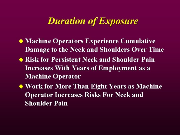 Duration of Exposure u Machine Operators Experience Cumulative Damage to the Neck and Shoulders