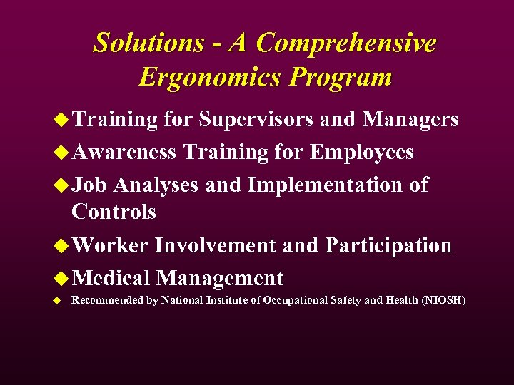 Solutions - A Comprehensive Ergonomics Program u Training for Supervisors and Managers u Awareness