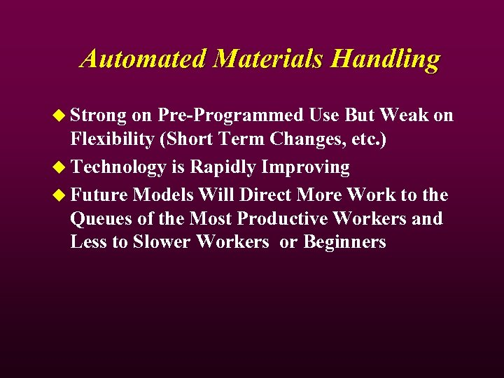 Automated Materials Handling u Strong on Pre-Programmed Use But Weak on Flexibility (Short Term