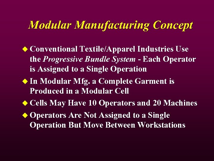 Modular Manufacturing Concept u Conventional Textile/Apparel Industries Use the Progressive Bundle System - Each