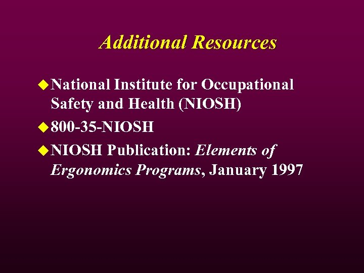 Additional Resources u National Institute for Occupational Safety and Health (NIOSH) u 800 -35