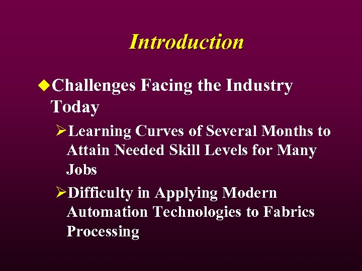 Introduction u. Challenges Facing the Industry Today ØLearning Curves of Several Months to Attain