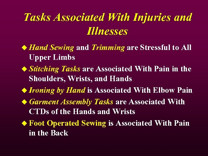 Tasks Associated With Injuries and Illnesses u Hand Sewing and Trimming are Stressful to