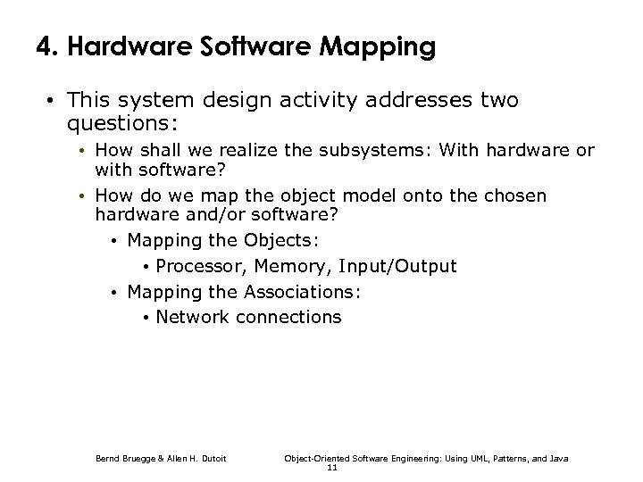4. Hardware Software Mapping • This system design activity addresses two questions: • How